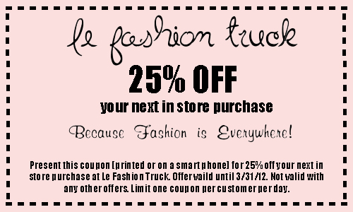 ... 25% off coupon for your next purchase at Le Fashion Truck (in store  only). Print this coupon or show it on your smartphone to receive your  discount. efc15869a1f6a